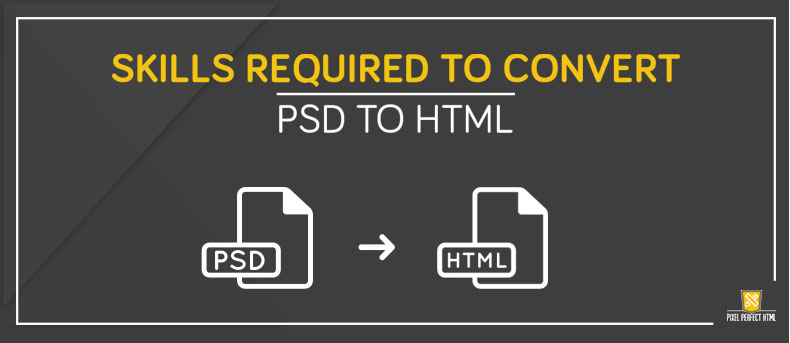Expertise required converting PSD to HTML in Front End Developer