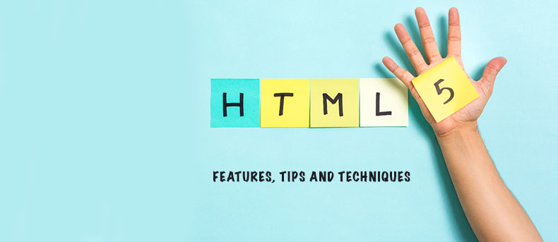 HTML5 Features, Tips and Techniques