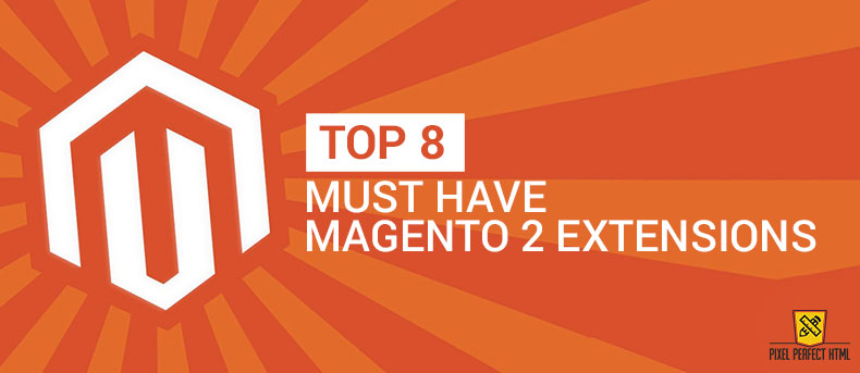 Top 8 Must Have Magento 2 Extensions